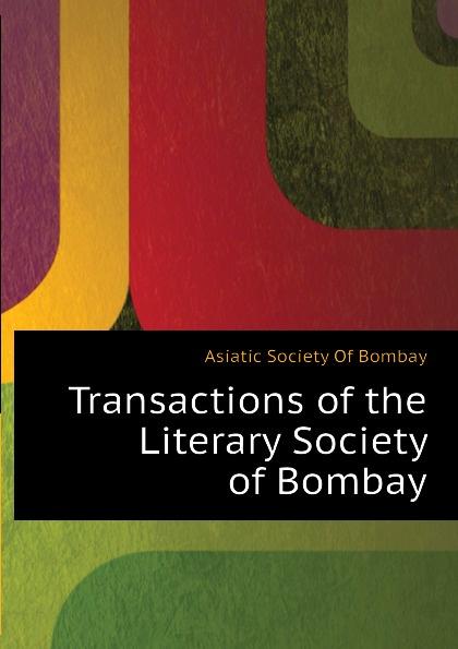 Asiatic Society Of Bombay Transactions of the Literary Society of Bombay