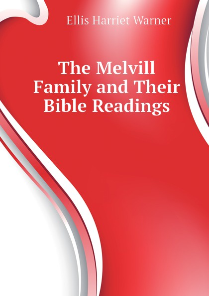 Ellis Harriet Warner The Melvill Family and Their Bible Readings