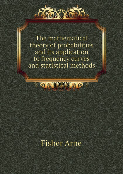 The mathematical theory of probabilities and its application to frequency curves and statistical methods