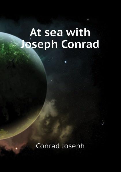 Joseph Conrad At sea with Joseph Conrad joseph conrad chance