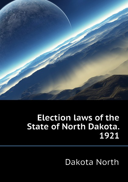 Dakota North Election laws of the State of North Dakota. 1921 dakota suite dakota suite the hearts of empty