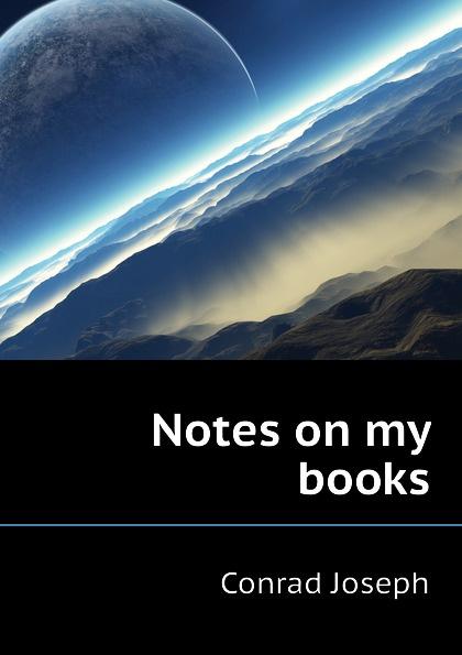 Joseph Conrad Notes on my books joseph conrad notes on my books
