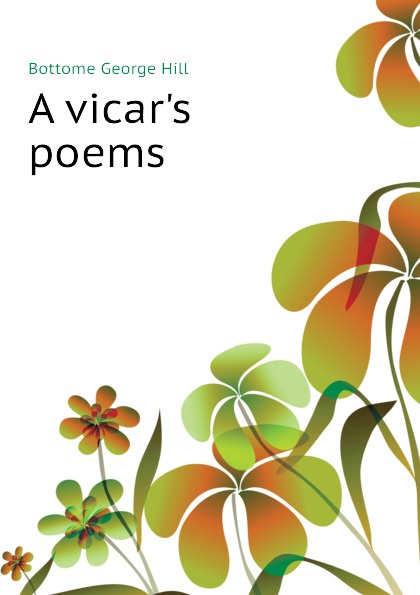 Bottome George Hill A vicar.s poems george hill bottome an unvested sister recollections of mary wiltse