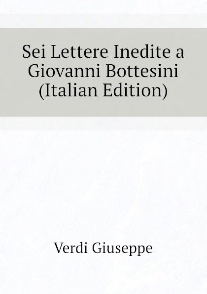Verdi Giuseppe Sei Lettere Inedite a Giovanni Bottesini (Italian Edition) giuseppe verdi ein maskenball un ballo in maschera