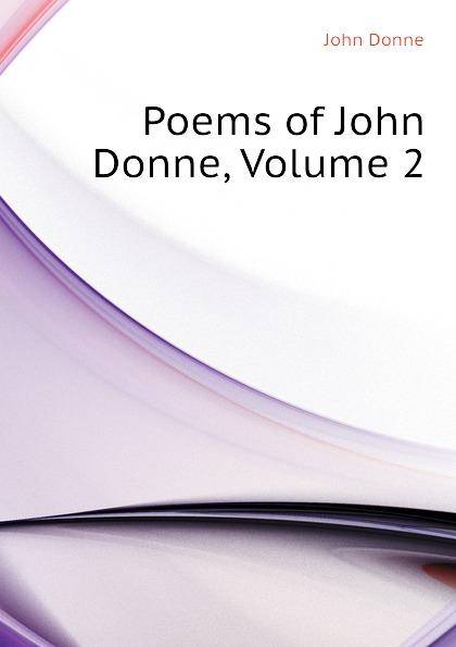Джон Донн Poems of John Donne, Volume 2 джон донн the love poems of john donne