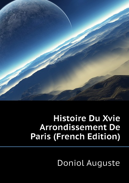Doniol Auguste Histoire Du Xvie Arrondissement De Paris (French Edition)