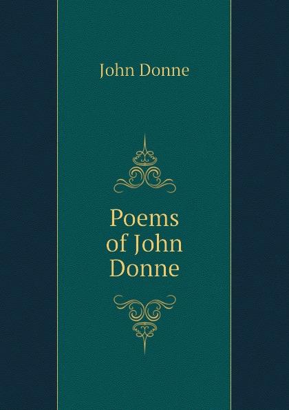 Джон Донн Poems of John Donne джон донн the love poems of john donne