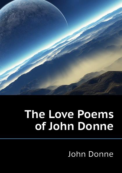 Джон Донн The Love Poems of John Donne джон донн the love poems of john donne
