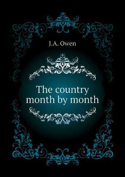J.A. Owen The country month by month