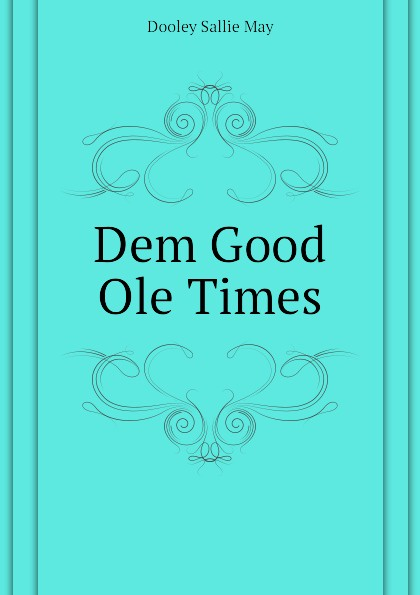 Dooley Sallie May Dem Good Ole Times jd mcpherson jd mcpherson let the good times roll
