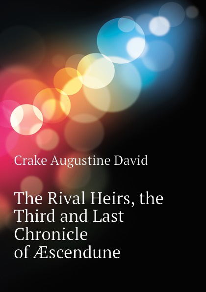 Crake Augustine David The Rival Heirs, the Third and Last Chronicle of AEscendune oryx and crake