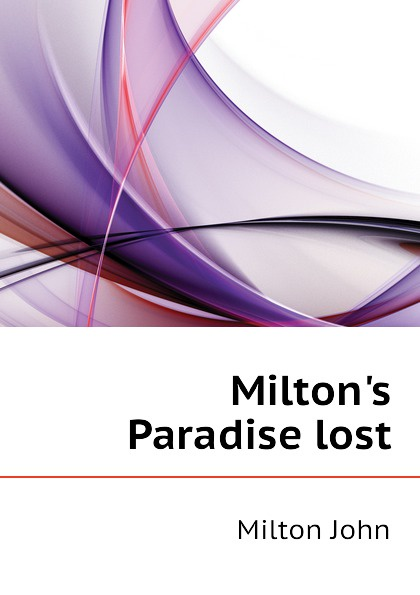 Milton John Milton.s Paradise lost