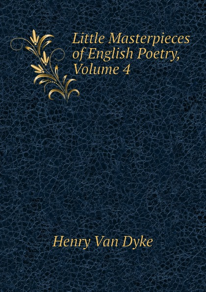 Henry Van Dyke Little Masterpieces of English Poetry, Volume 4 van dyke parks van dyke parks clang of the yankee reaper