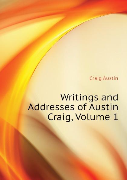 Craig Austin Writings and Addresses of Austin Craig, Volume 1 r austin freeman osirise silm