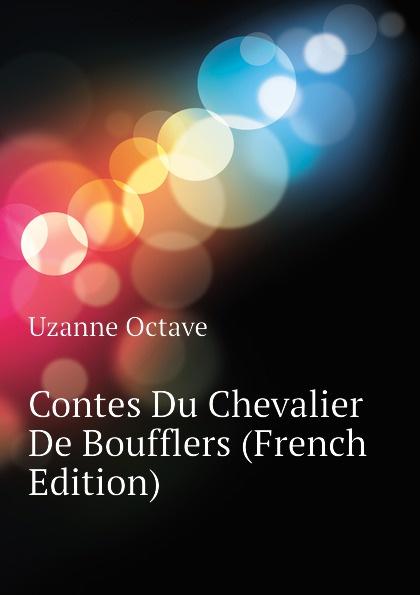 Uzanne Octave Contes Du Chevalier De Boufflers (French Edition)