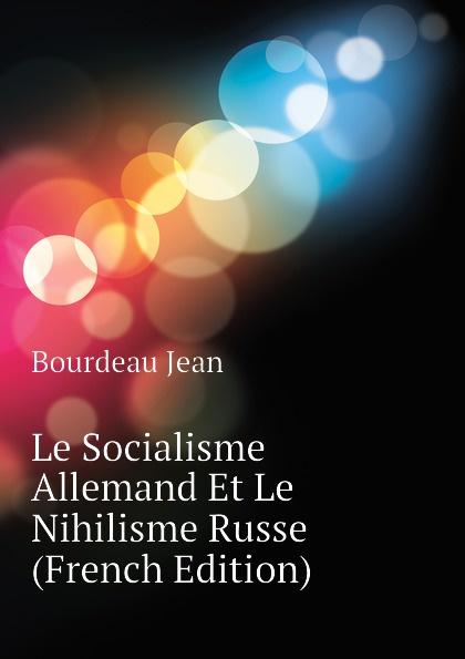 Фото - Bourdeau Jean Le Socialisme Allemand Et Le Nihilisme Russe (French Edition) jean paul gaultier le male