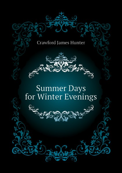 Crawford James Hunter Summer Days for Winter Evenings
