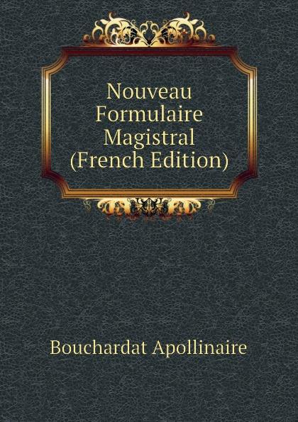 Bouchardat Apollinaire Nouveau Formulaire Magistral (French Edition) недорго, оригинальная цена