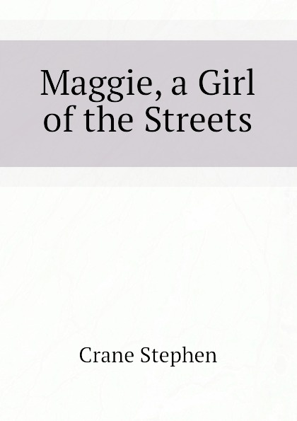 Crane Stephen Maggie, a Girl of the Streets d h lawrence stephen crane the fox maggie a girl of the streets