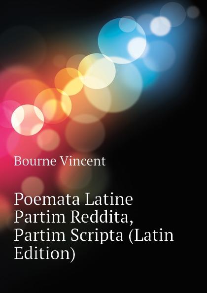 Bourne Vincent Poemata Latine Partim Reddita, Partim Scripta (Latin Edition) л а безбородова дирижирование учебное пособие