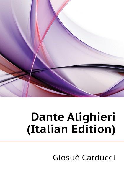 Giosuè Carducci Dante Alighieri (Italian Edition) giosuè carducci rime nuove
