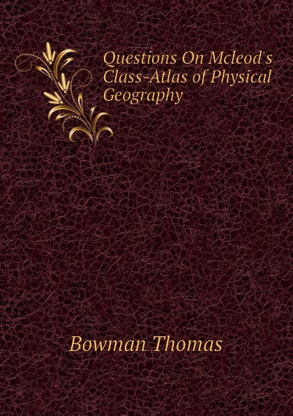 Bowman Thomas Questions On Mcleod.s Class-Atlas of Physical Geography недорого