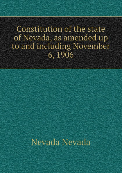 где купить Nevada Nevada Constitution of the state of Nevada, as amended up to and including November 6, 1906 по лучшей цене
