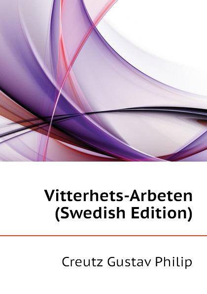 Creutz Gustav Philip Vitterhets-Arbeten (Swedish Edition) gustav philip creutz vitterhets arbeten