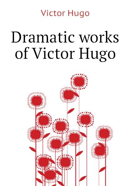 H. C. O. Huss Dramatic works of Victor Hugo цена и фото