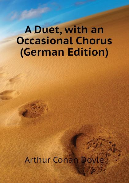 Doyle Arthur Conan A Duet, with an Occasional Chorus (German Edition) doyle a a duet with an occasional chorus and uncle bernac