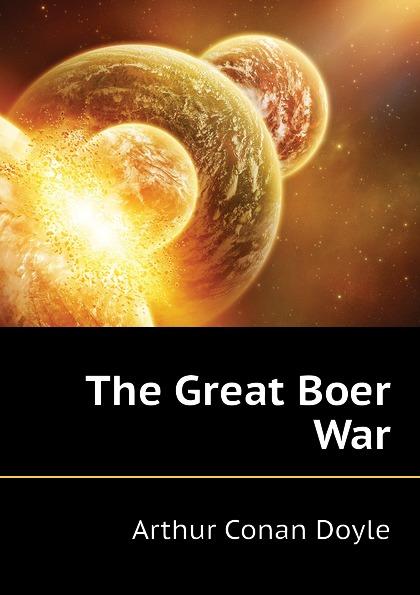 Doyle Arthur Conan The Great Boer War doyle a c the great boer war англо бурская война на англ яз doyle a c