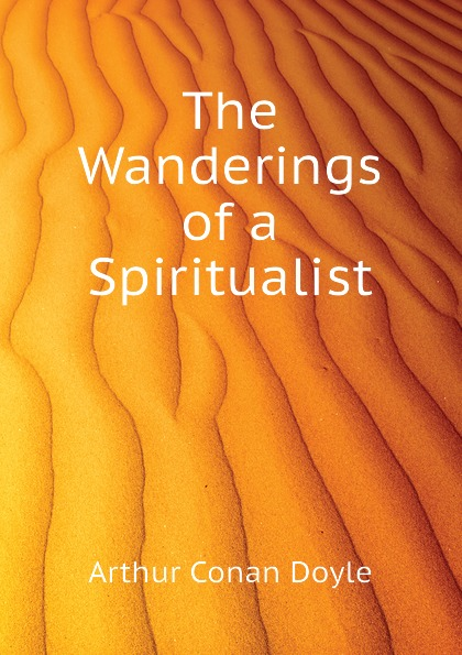 Doyle Arthur Conan The Wanderings of a Spiritualist doyle arthur conan the wanderings of a spiritualist