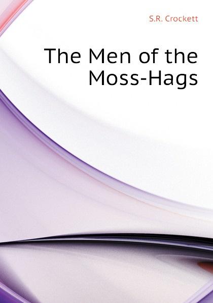 S.R. Crockett The Men of the Moss-Hags crockett samuel rutherford the men of the moss hags