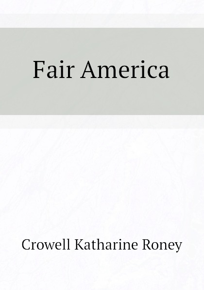 Crowell Katharine Roney Fair America