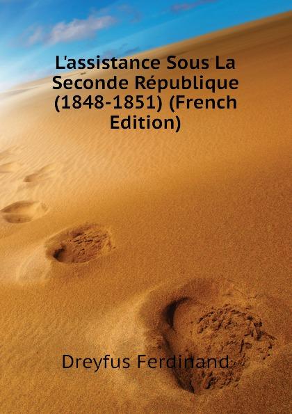 L.assistance Sous La Seconde Republique (1848-1851) (French Edition) Эта книга — репринт оригинального...
