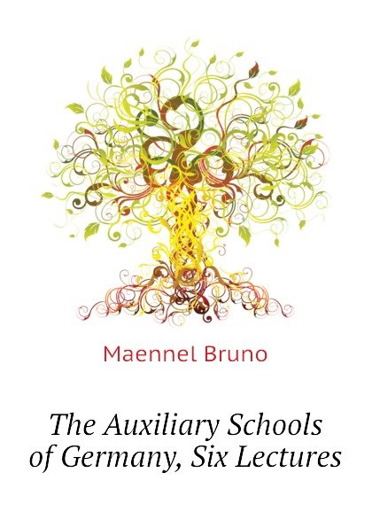 Maennel Bruno The Auxiliary Schools of Germany, Six Lectures