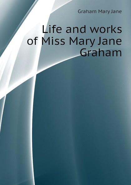 Graham Mary Jane Life and works of Miss Mary Jane Graham ароматизатор tpa mary jane