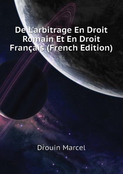 Drouin Marcel De L.arbitrage En Droit Romain Et En Droit Francais (French Edition) marcel moye precis elementaire de droit public francais
