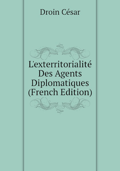 L.exterritorialite Des Agents Diplomatiques (French Edition)