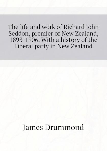 цены на Drummond James The life and work of Richard John Seddon, premier of New Zealand, 1893-1906. With a history of the Liberal party in New Zealand  в интернет-магазинах