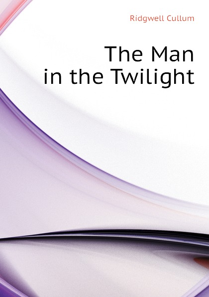 Cullum Ridgwell The Man in the Twilight cullum ridgwell in the brooding wild