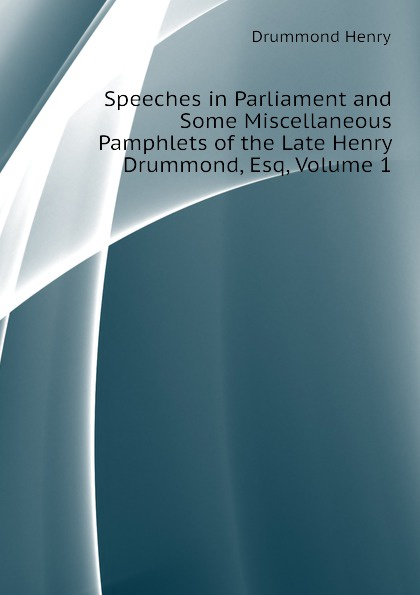 лучшая цена Drummond Henry Speeches in Parliament and Some Miscellaneous Pamphlets of the Late Henry Drummond, Esq, Volume 1