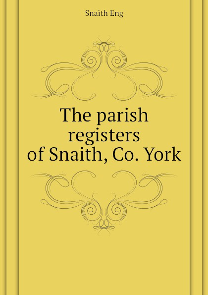 Snaith Eng The parish registers of Snaith, Co. York цена