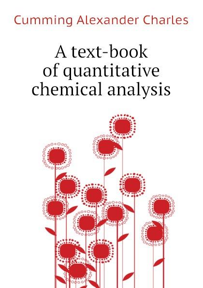 Cumming Alexander Charles A text-book of quantitative chemical analysis jerald pinto e quantitative investment analysis workbook