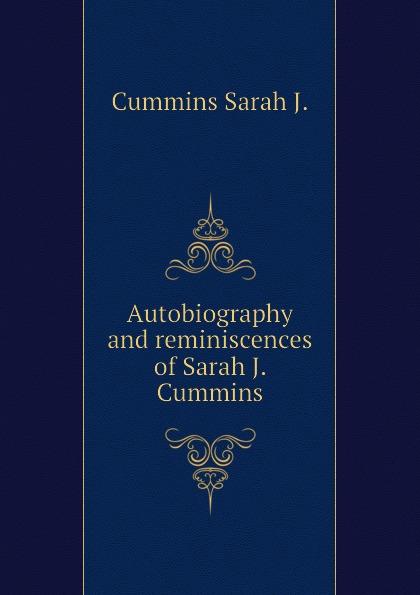 Cummins Sarah J. Autobiography and reminiscences of Sarah J. Cummins sarah j naughton spirala kłamstw