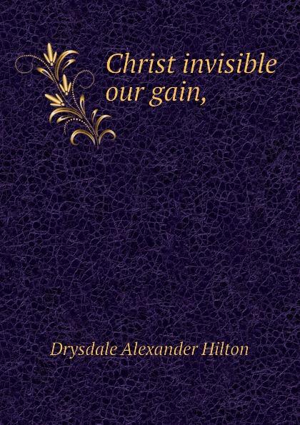 Drysdale Alexander Hilton Christ invisible our gain,