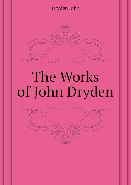 Dryden John The Works of John Dryden