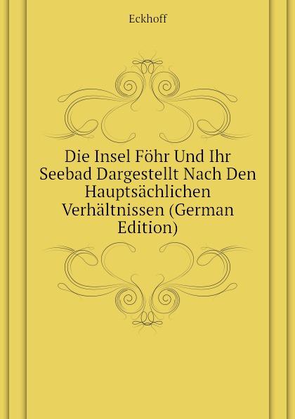 Eckhoff Die Insel Fohr Und Ihr Seebad Dargestellt Nach Den Hauptsachlichen Verhaltnissen (German Edition)
