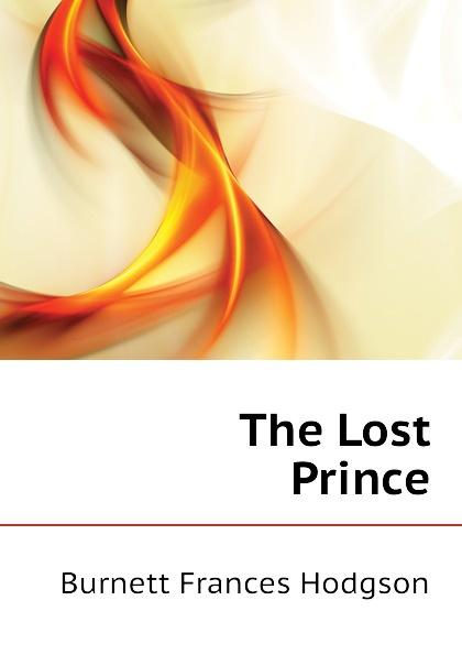 Burnett Frances Hodgson The Lost Prince burnett frances hodgson the shuttle