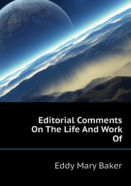 Eddy Mary Baker Editorial Comments On The Life And Work Of brisbane arthur mary baker g eddy